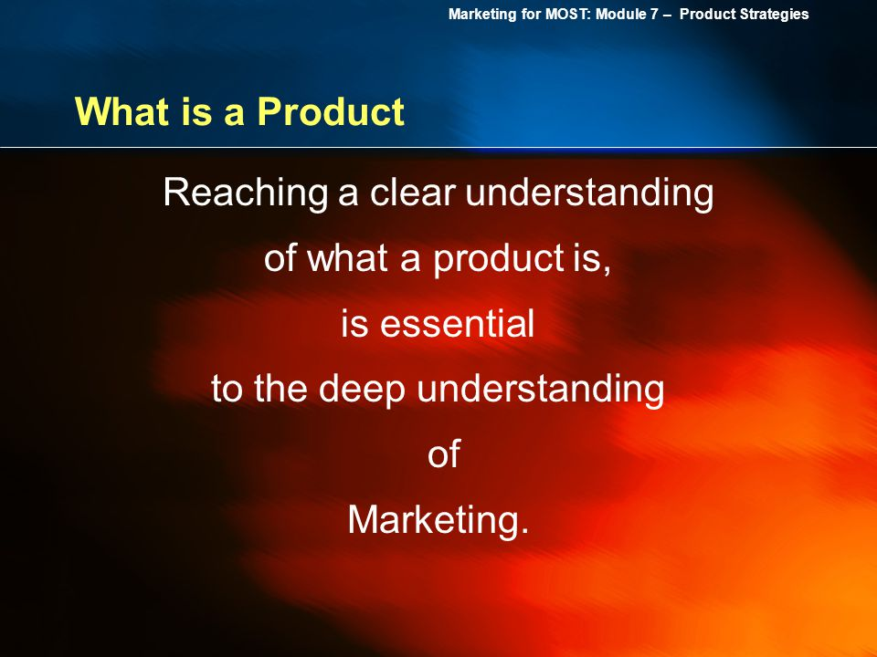 Reaching a clear understanding of what a product is, is essential