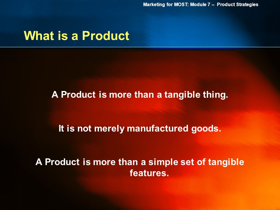 What is a Product A Product is more than a tangible thing.