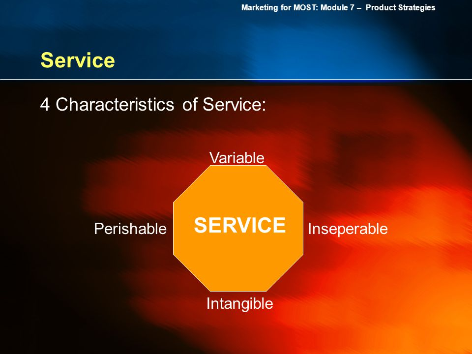 Service SERVICE 4 Characteristics of Service: Variable Perishable