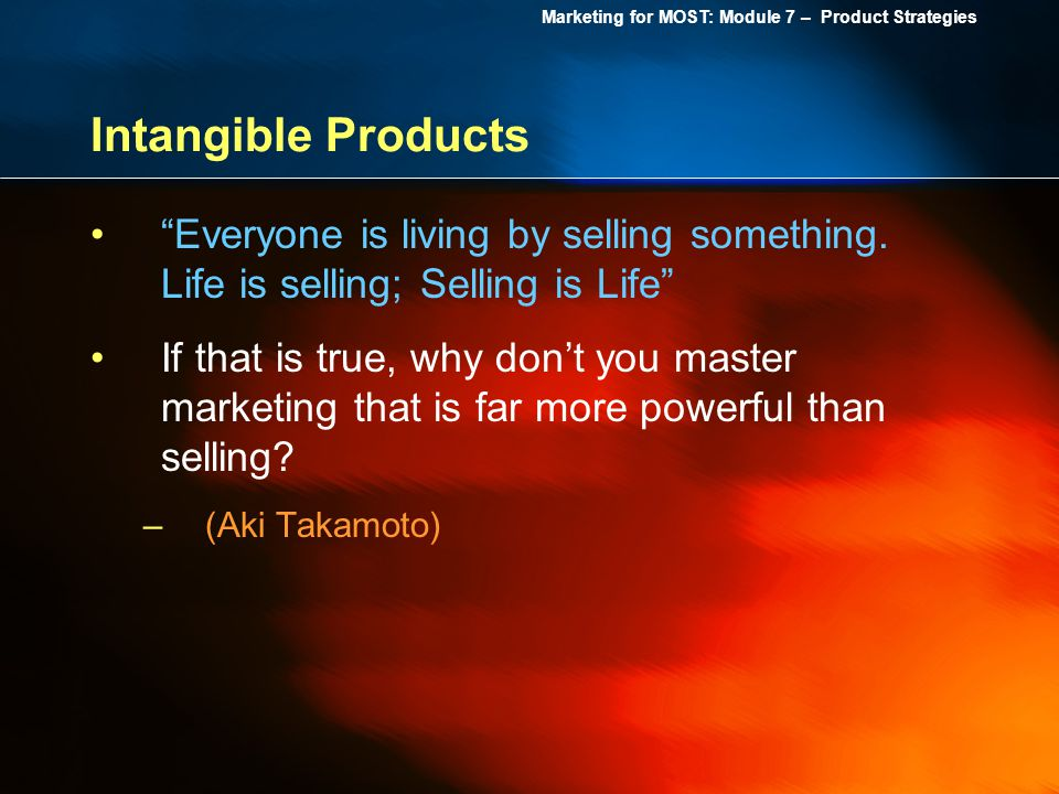 Intangible Products Everyone is living by selling something. Life is selling; Selling is Life