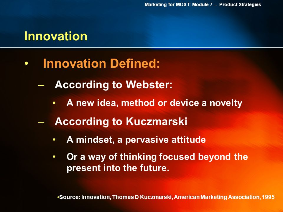 Innovation Innovation Defined: According to Webster:
