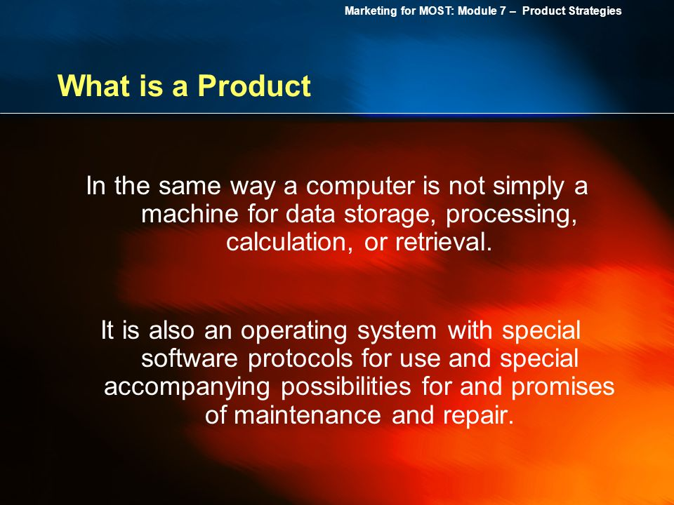 What is a Product In the same way a computer is not simply a machine for data storage, processing, calculation, or retrieval.
