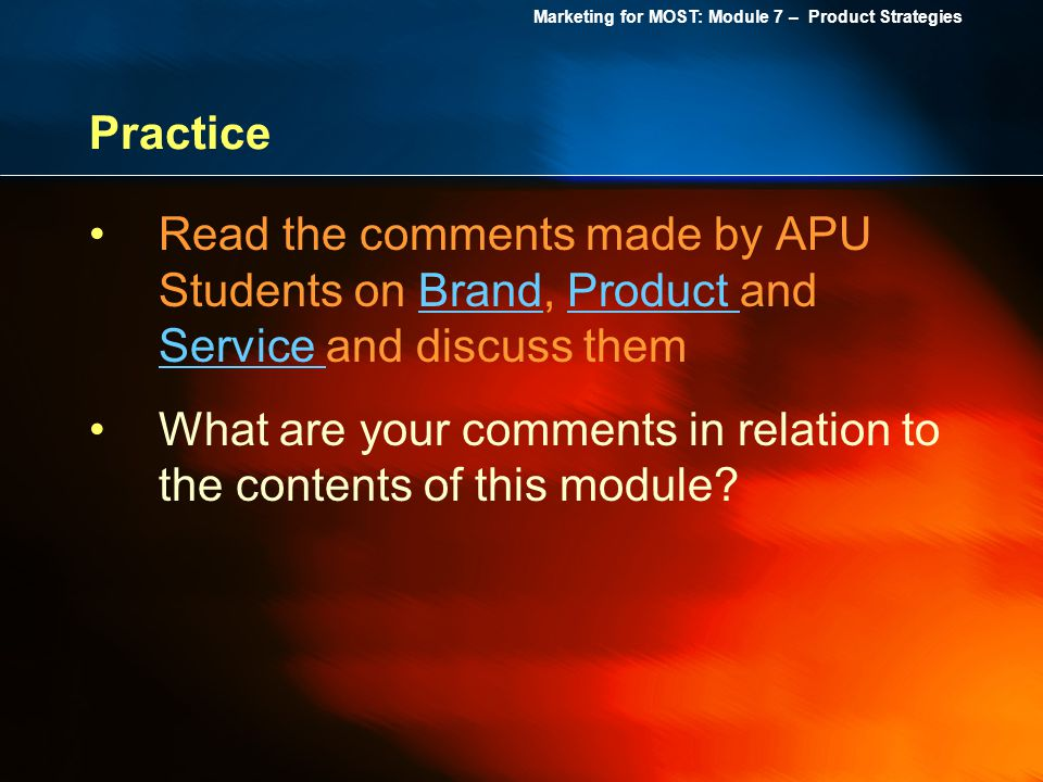 Practice Read the comments made by APU Students on Brand, Product and Service and discuss them.