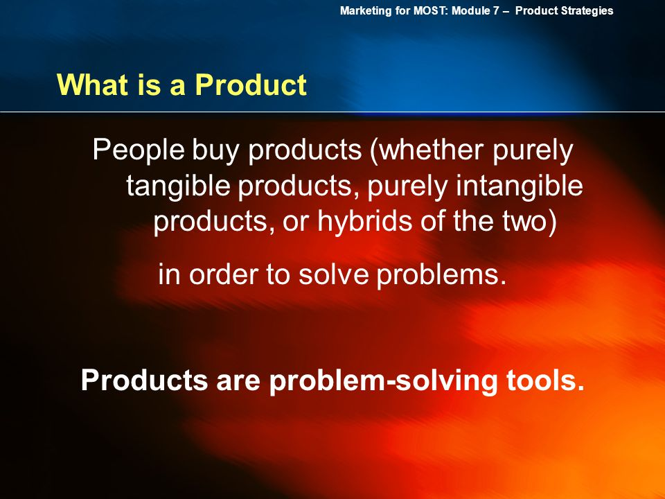 Products are problem-solving tools.