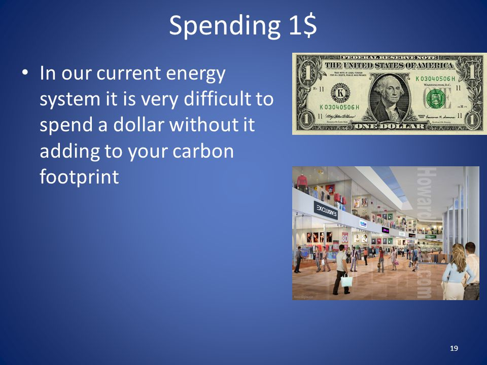 Spending 1$ In our current energy system it is very difficult to spend a dollar without it adding to your carbon footprint.
