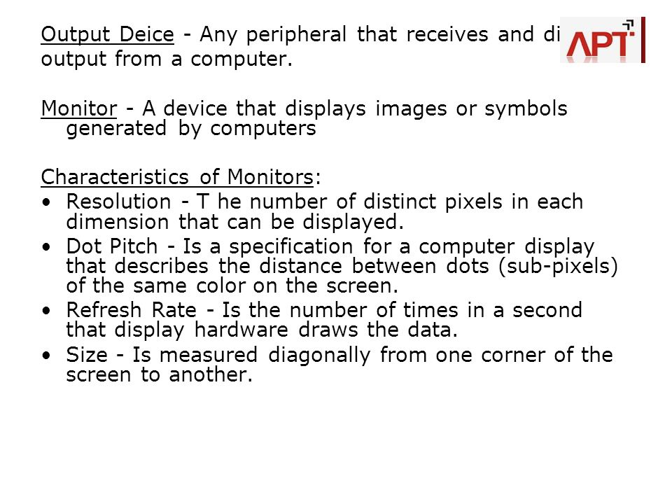 Output Deice - Any peripheral that receives and displays