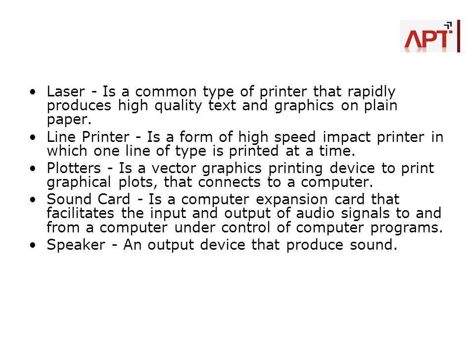 Laser - Is a common type of printer that rapidly produces high quality text and graphics on plain paper.