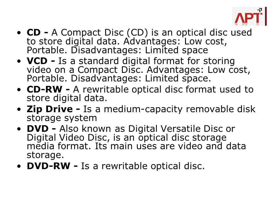 CD - A Compact Disc (CD) is an optical disc used to store digital data