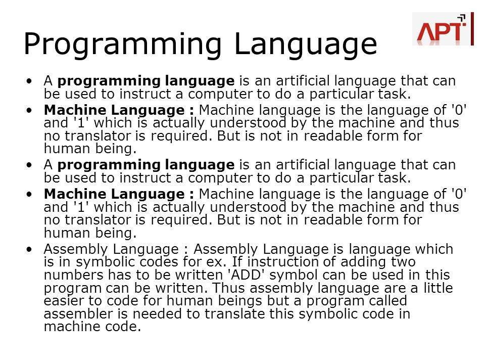 Programming Language A programming language is an artificial language that can be used to instruct a computer to do a particular task.