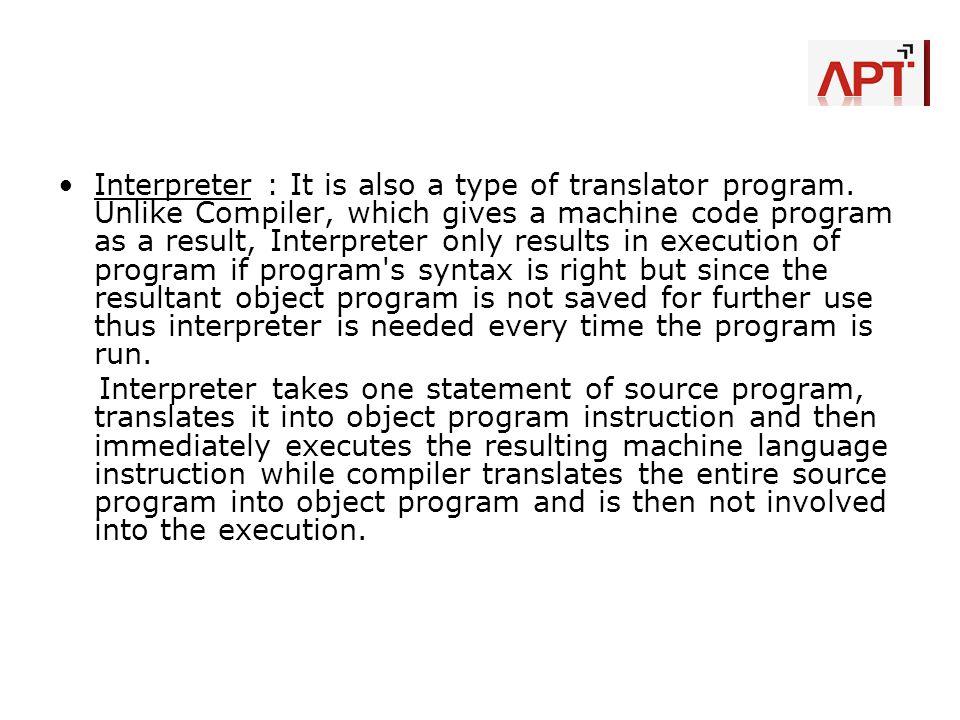 Interpreter : It is also a type of translator program