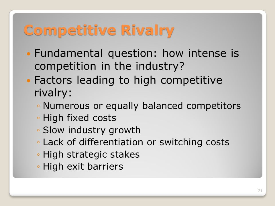 Competitive Rivalry Fundamental question: how intense is competition in the industry Factors leading to high competitive rivalry: