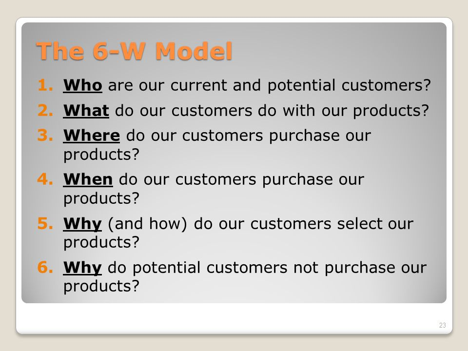 The 6-W Model Who are our current and potential customers