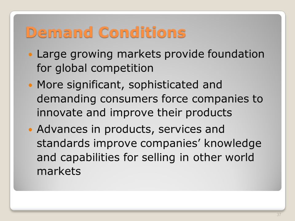 Demand Conditions Large growing markets provide foundation for global competition.