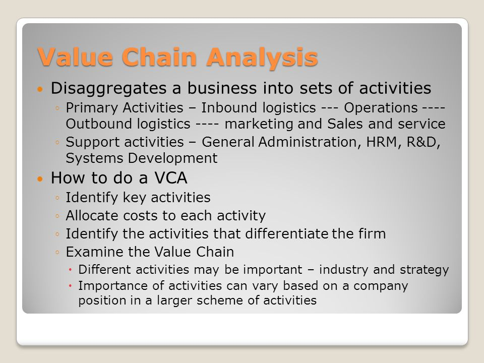 Value Chain Analysis Disaggregates a business into sets of activities