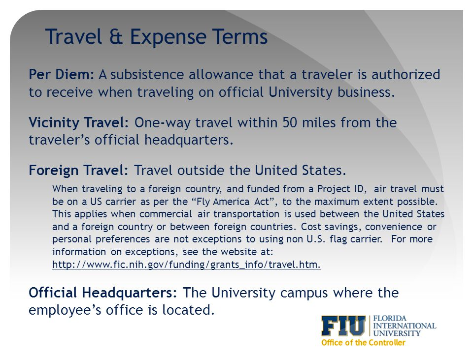 Travel & Expense Terms Per Diem: A subsistence allowance that a traveler is authorized to receive when traveling on official University business.