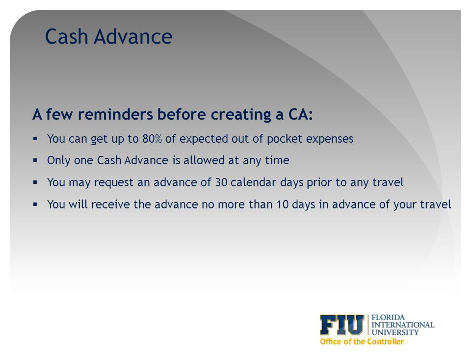 Cash Advance A few reminders before creating a CA: