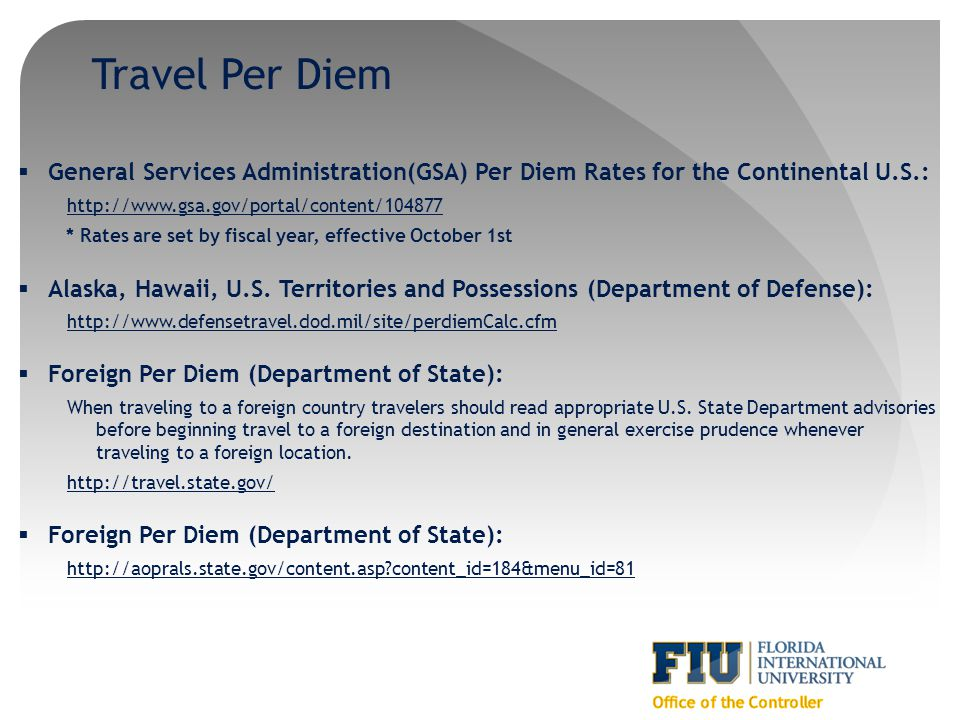Travel Per Diem General Services Administration(GSA) Per Diem Rates for the Continental U.S.: http://www.gsa.gov/portal/content/104877.