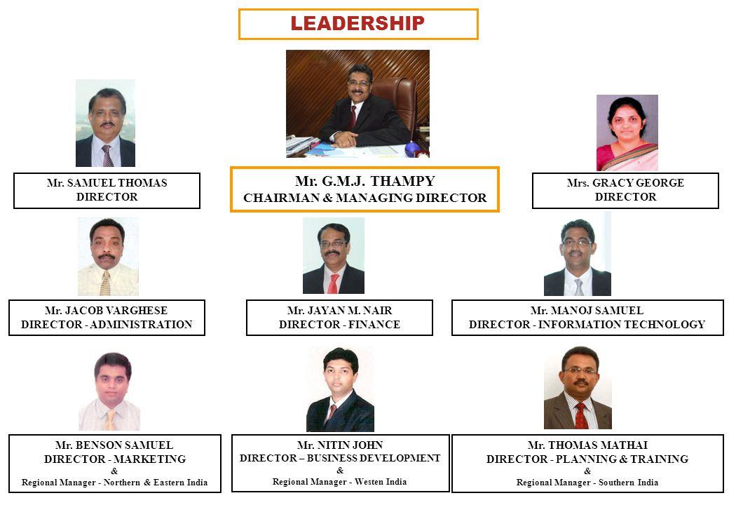 LEADERSHIP Mr. G.M.J. THAMPY CHAIRMAN & MANAGING DIRECTOR