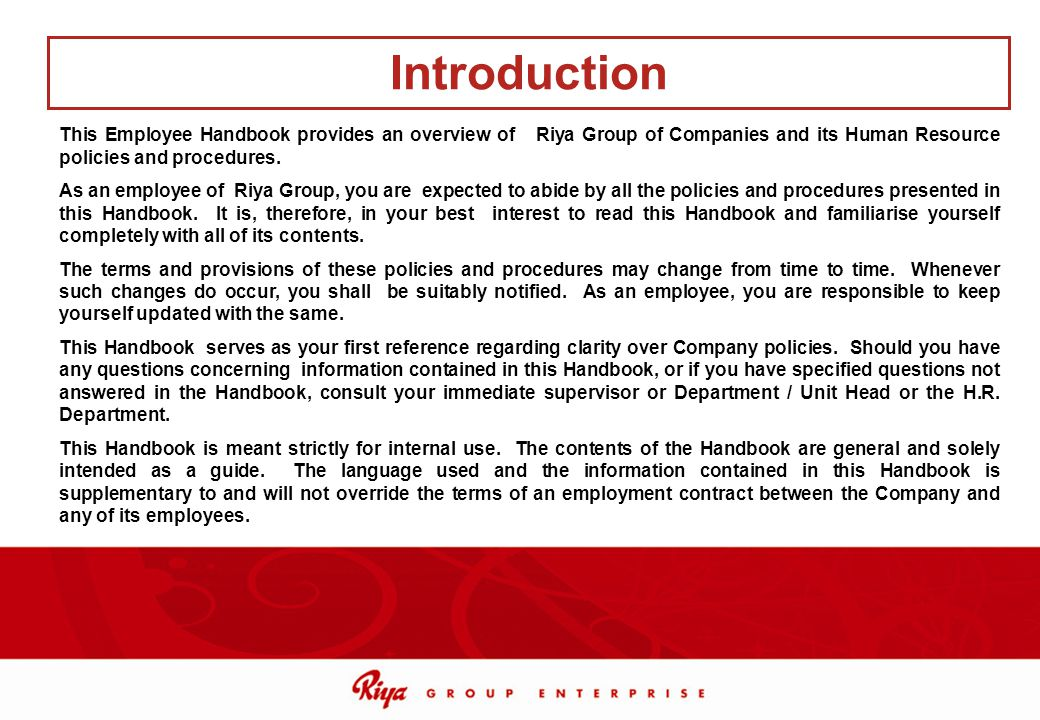 Introduction This Employee Handbook provides an overview of Riya Group of Companies and its Human Resource policies and procedures.