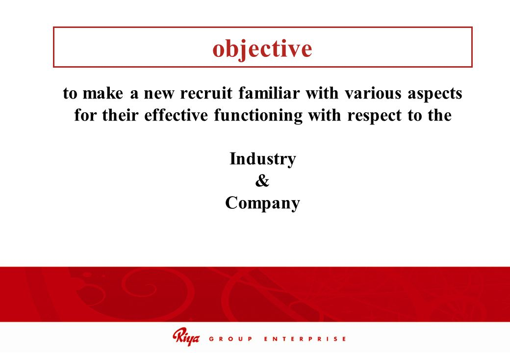objective to make a new recruit familiar with various aspects