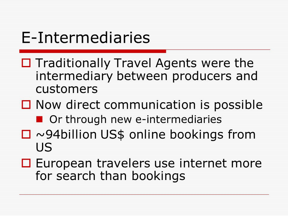 E-Intermediaries Traditionally Travel Agents were the intermediary between producers and customers.