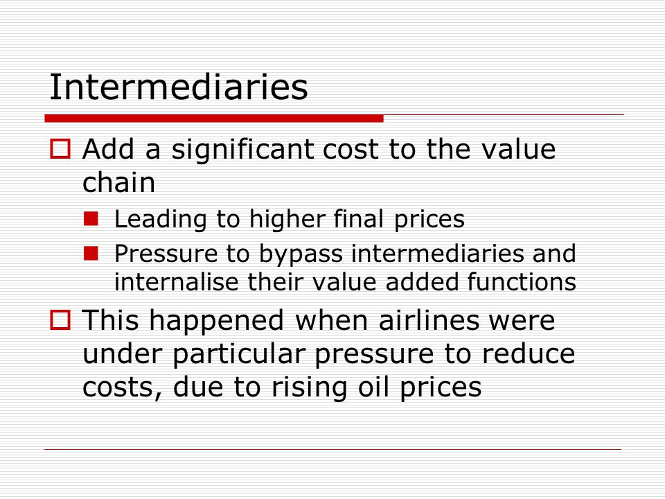 Intermediaries Add a significant cost to the value chain