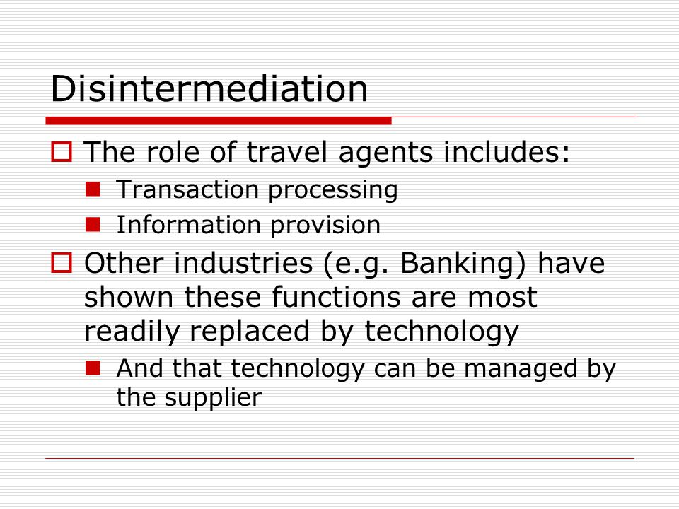 Disintermediation The role of travel agents includes: