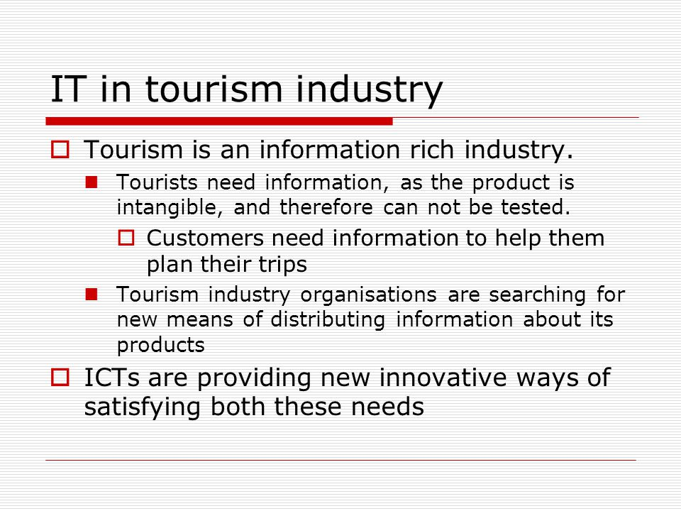 IT in tourism industry Tourism is an information rich industry.