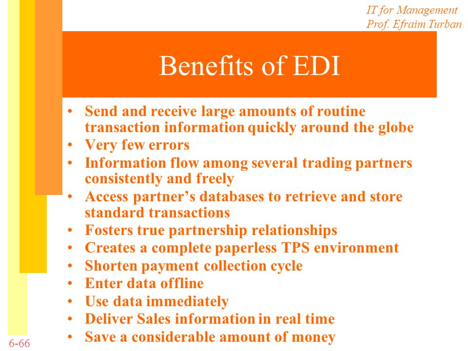 Benefits of EDI Send and receive large amounts of routine transaction information quickly around the globe.