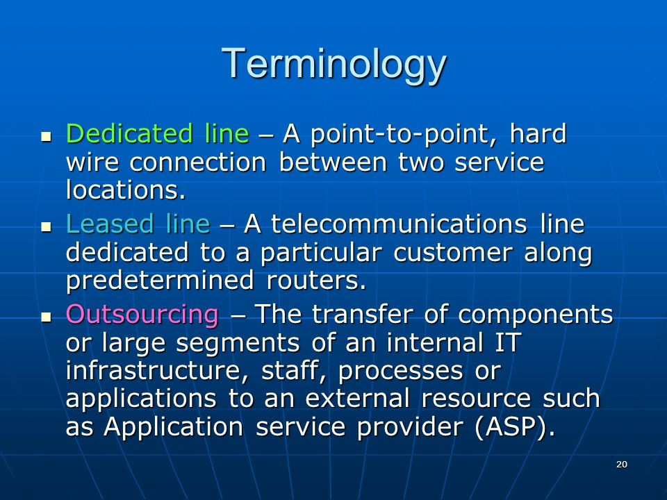 Terminology Dedicated line – A point-to-point, hard wire connection between two service locations.