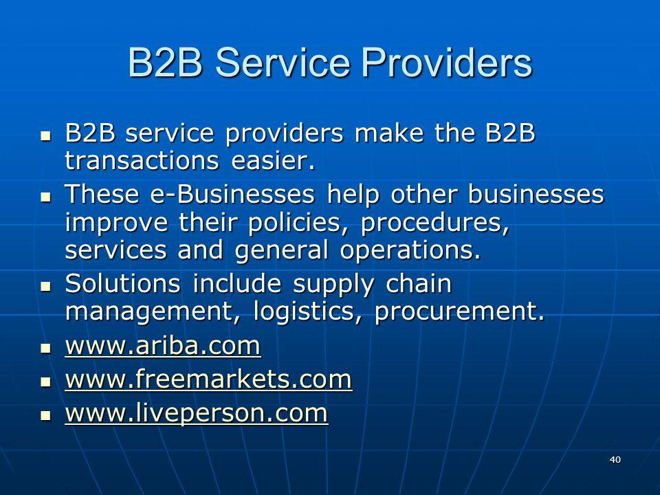 B2B Service Providers B2B service providers make the B2B transactions easier.