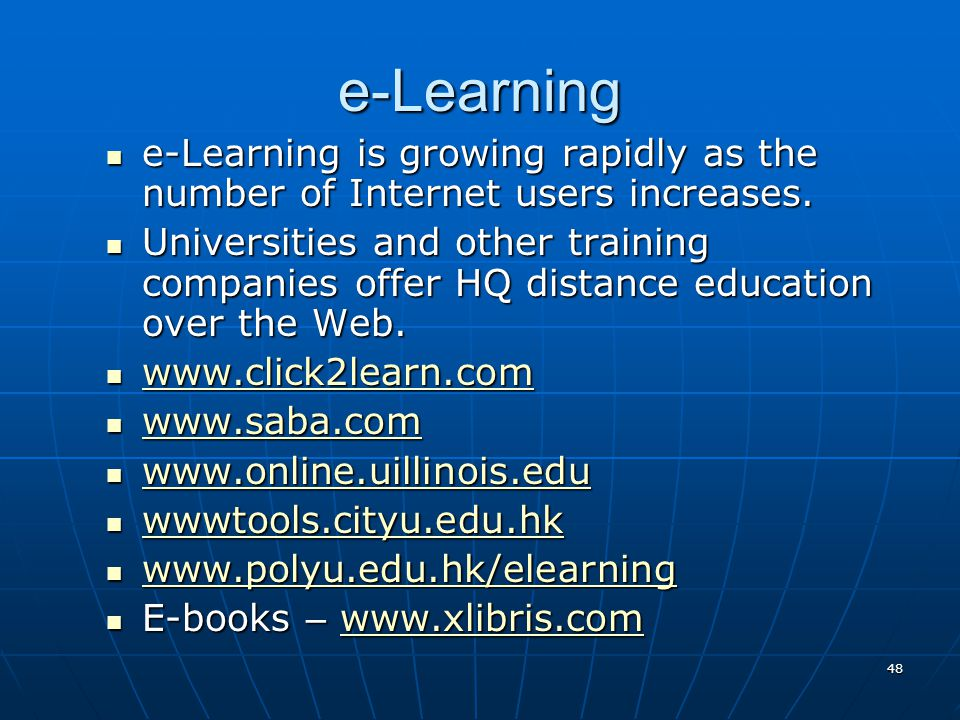 e-Learning e-Learning is growing rapidly as the number of Internet users increases.