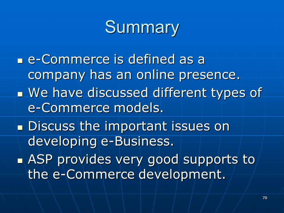 Summary e-Commerce is defined as a company has an online presence.