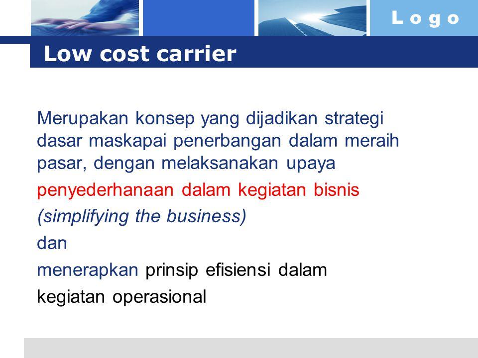 Low cost carrier Merupakan konsep yang dijadikan strategi dasar maskapai penerbangan dalam meraih pasar, dengan melaksanakan upaya.