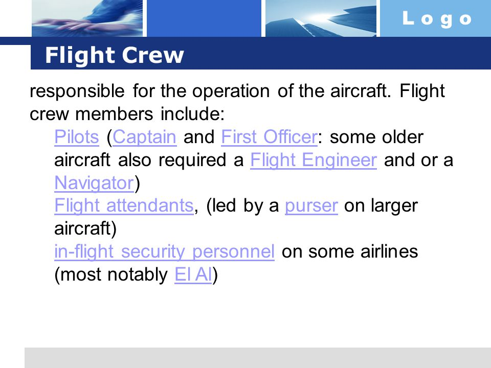 Flight Crew responsible for the operation of the aircraft. Flight crew members include: