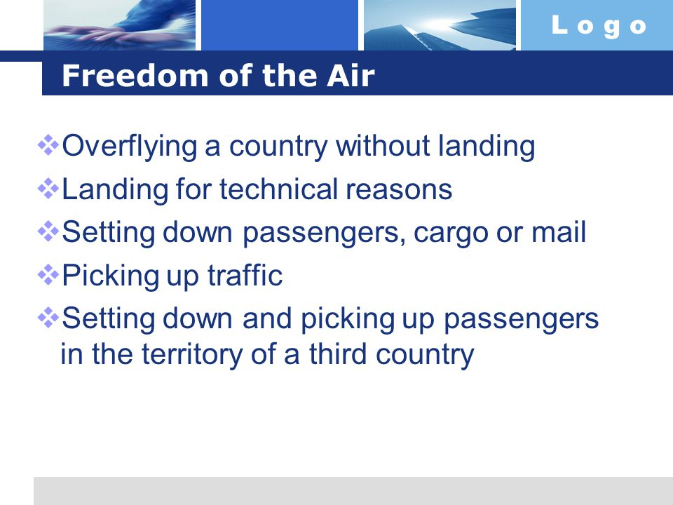 Freedom of the Air Overflying a country without landing. Landing for technical reasons. Setting down passengers, cargo or mail.