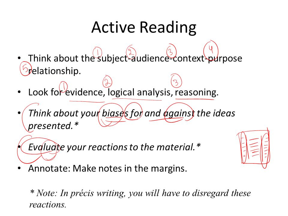 Active Reading Think about the subject-audience-context-purpose relationship. Look for evidence, logical analysis, reasoning.
