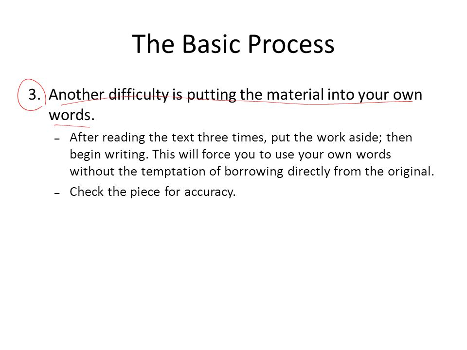 The Basic Process Another difficulty is putting the material into your own words.