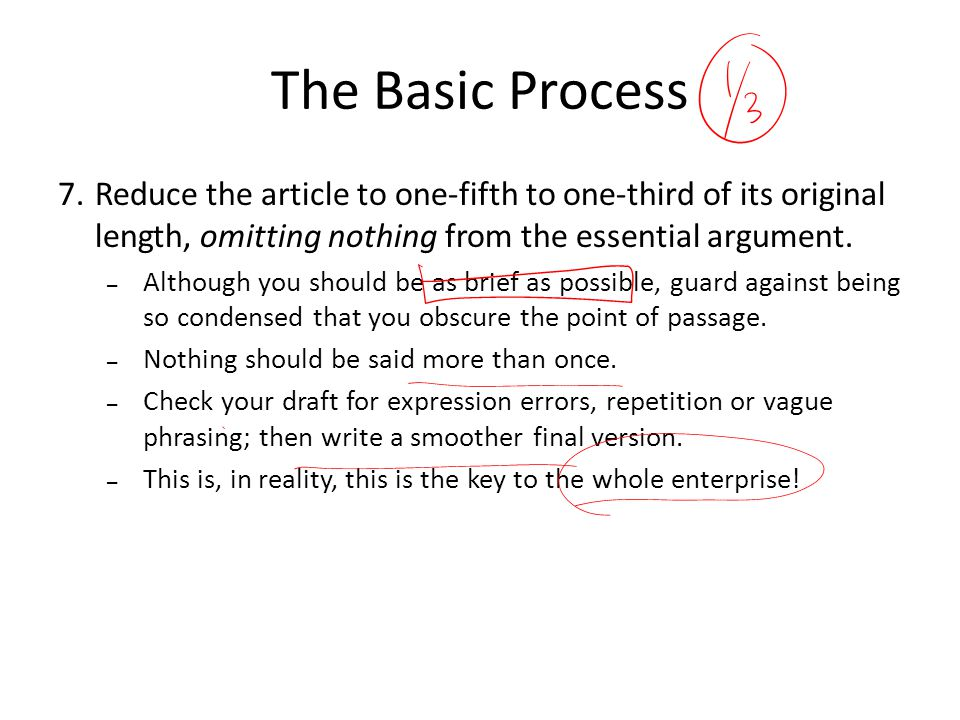 The Basic Process Reduce the article to one-fifth to one-third of its original length, omitting nothing from the essential argument.