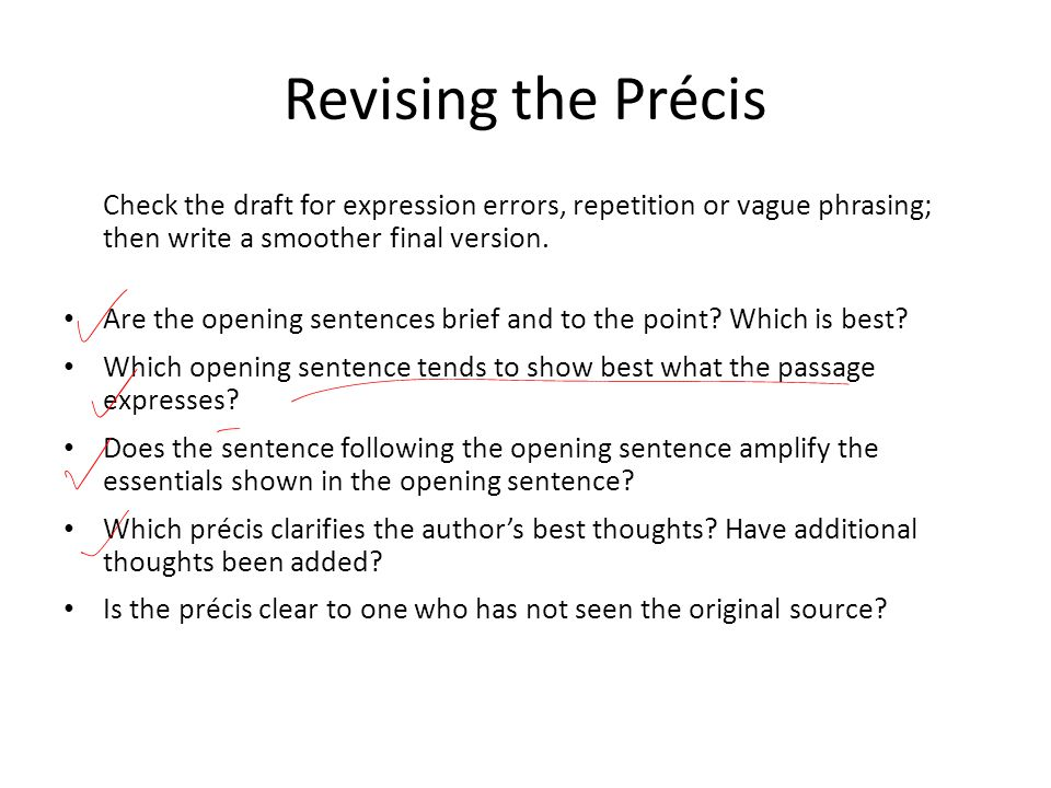 Revising the Précis Check the draft for expression errors, repetition or vague phrasing; then write a smoother final version.