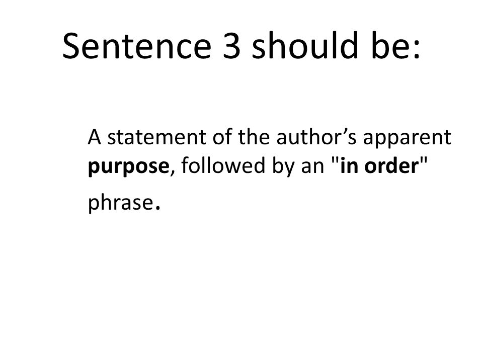Sentence 3 should be: A statement of the author's apparent purpose, followed by an in order phrase.