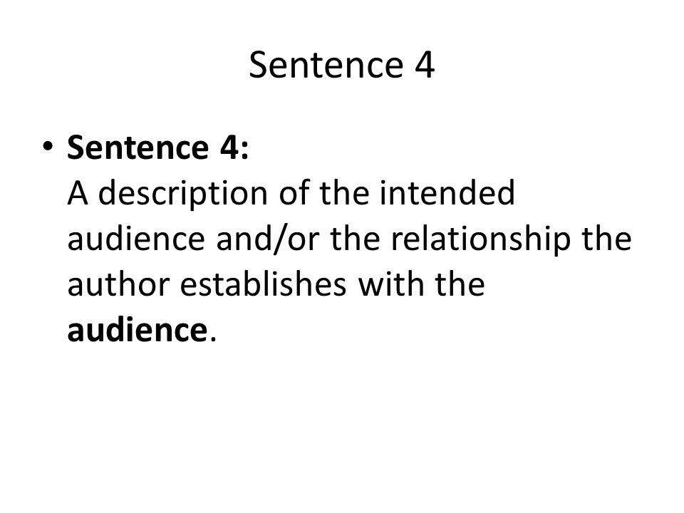 Sentence 4 Sentence 4: A description of the intended audience and/or the relationship the author establishes with the audience.