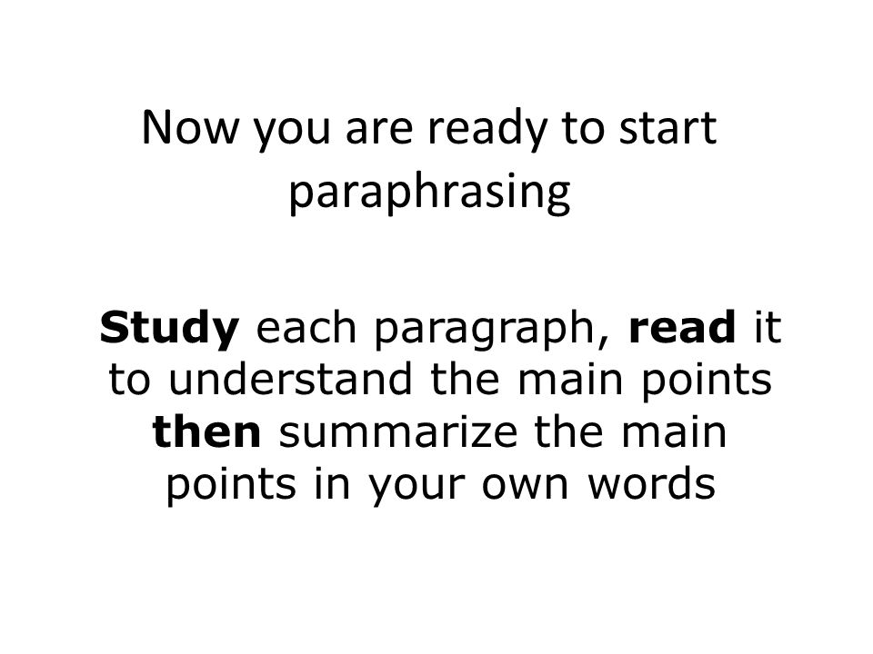 Now you are ready to start paraphrasing