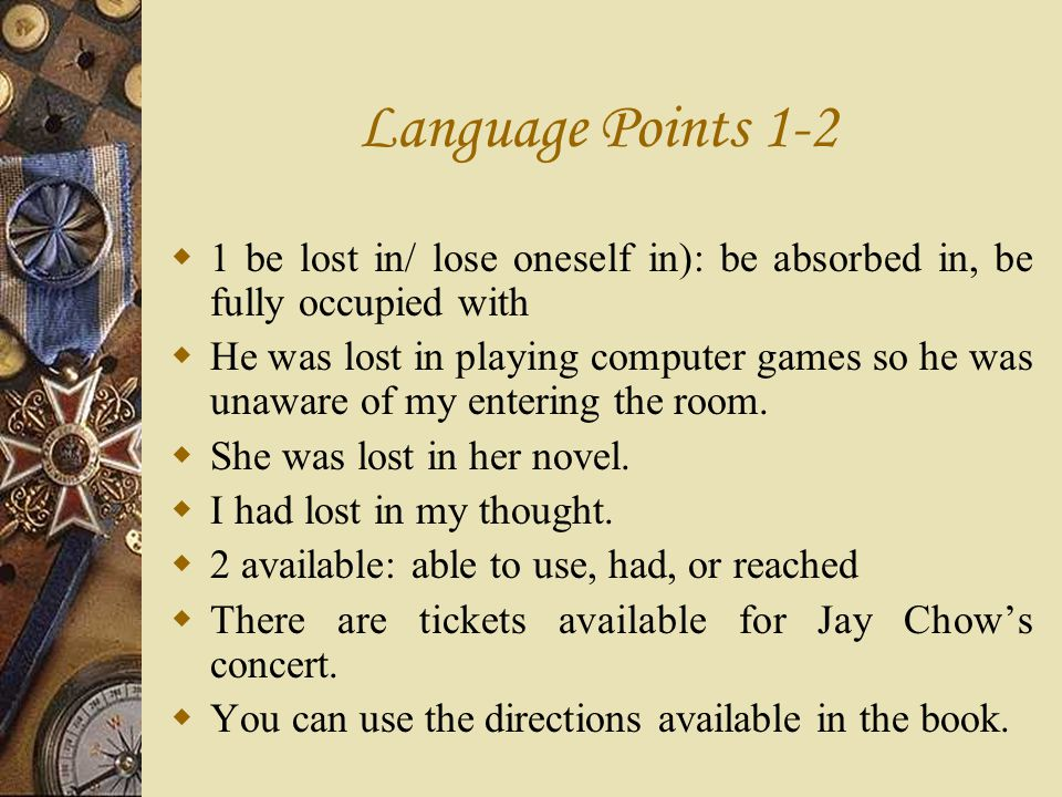 Language Points 1-2 1 be lost in/ lose oneself in): be absorbed in, be fully occupied with.