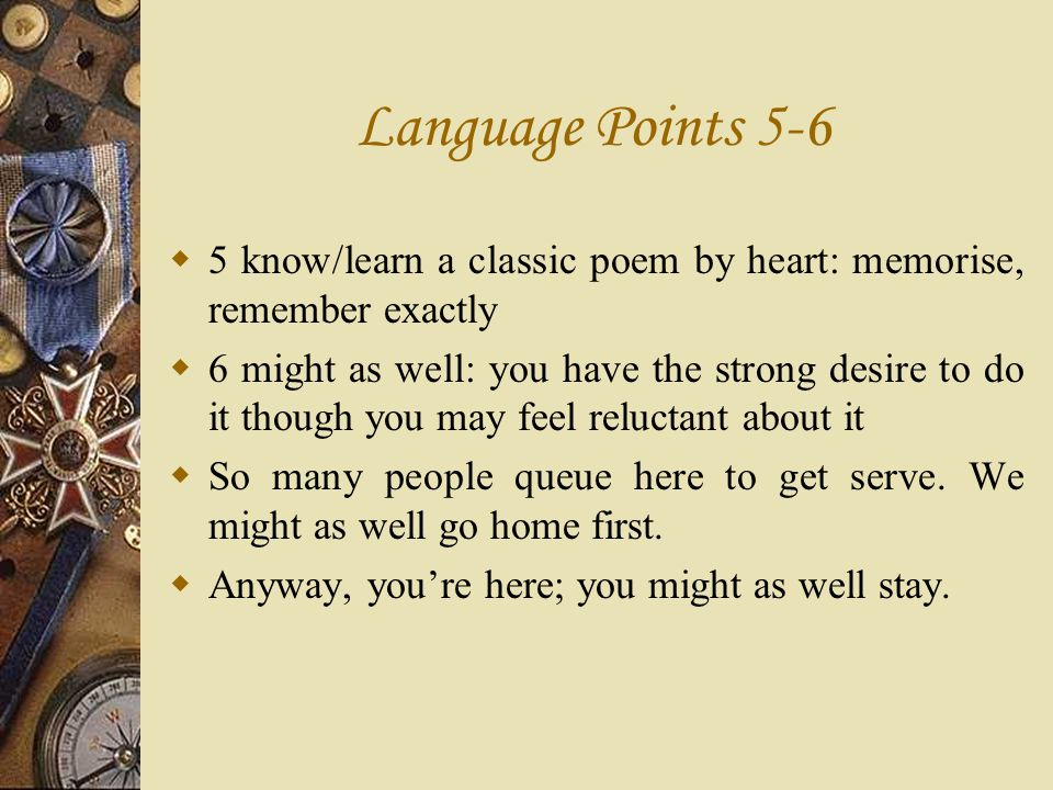 Language Points 5-6 5 know/learn a classic poem by heart: memorise, remember exactly.