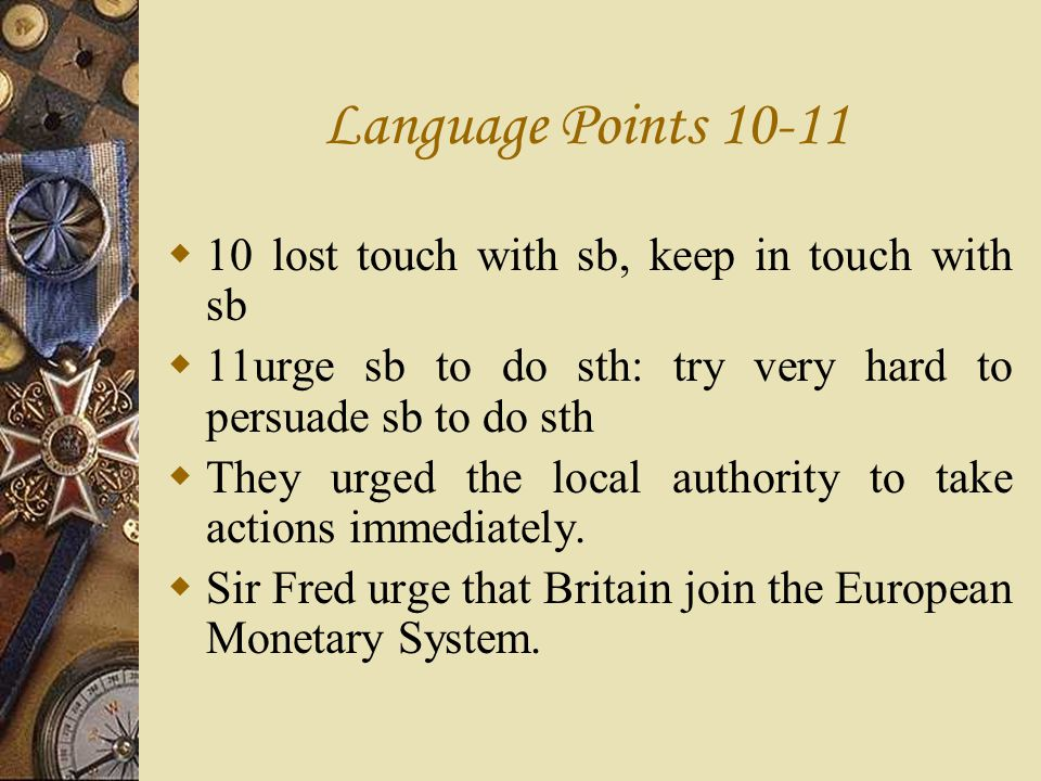 Language Points 10-11 10 lost touch with sb, keep in touch with sb