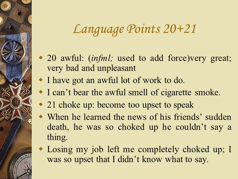 Language Points 20+21 20 awful: (infml; used to add force)very great; very bad and unpleasant. I have got an awful lot of work to do.