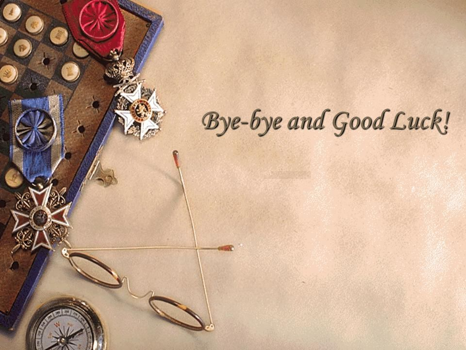 Bye-bye and Good Luck!