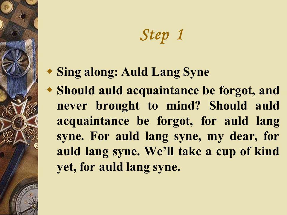 Step 1 Sing along: Auld Lang Syne