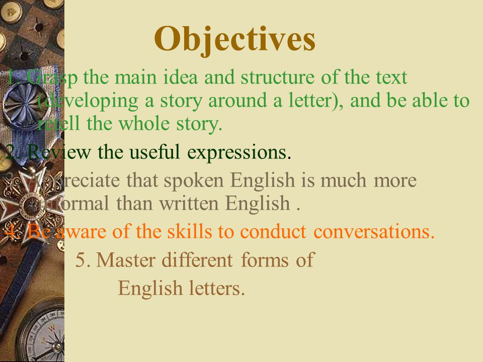 Objectives 1. Grasp the main idea and structure of the text (developing a story around a letter), and be able to retell the whole story.